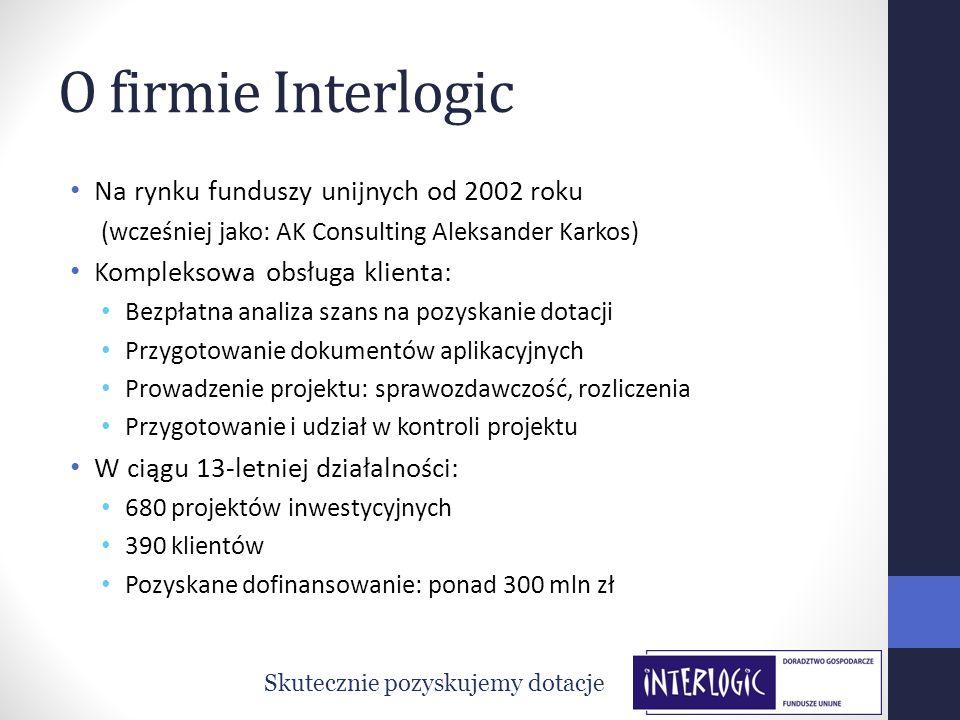 O firmie Interlogic Na rynku funduszy unijnych od 2002 roku (wcześniej jako: AK Consulting Aleksander Karkos) Kompleksowa obsługa klienta: Bezpłatna a