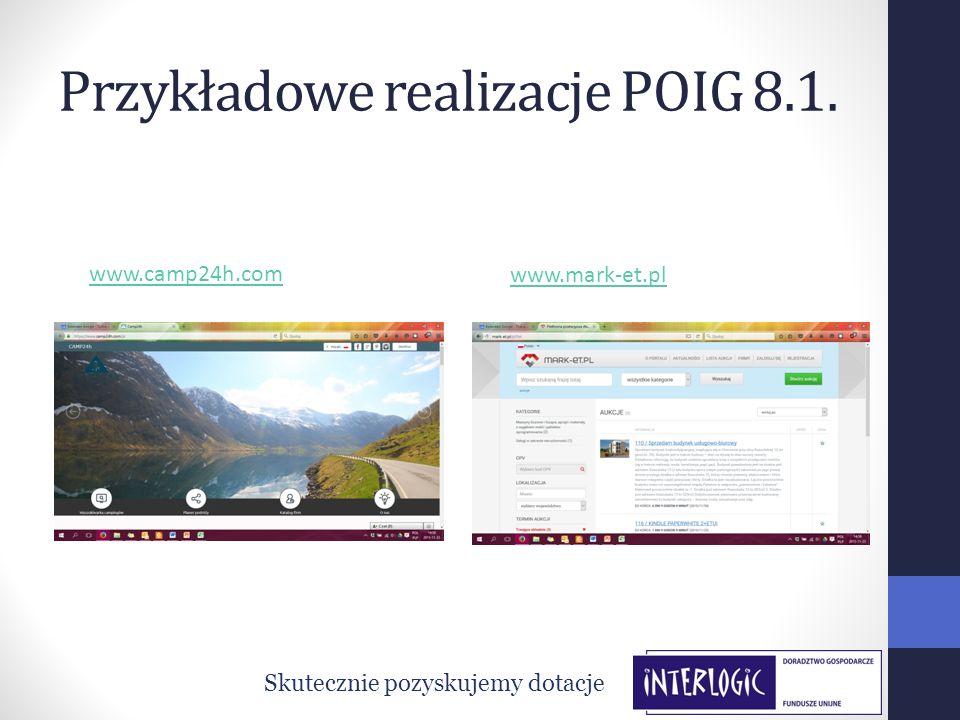 Przykładowe realizacje POIG 8.1. Skutecznie pozyskujemy dotacje www.camp24h.com www.mark-et.pl