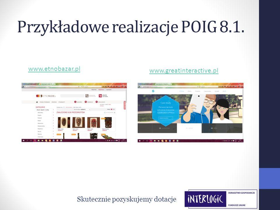 Przykładowe realizacje POIG 8.1. Skutecznie pozyskujemy dotacje www.etnobazar.pl www.greatinteractive.pl