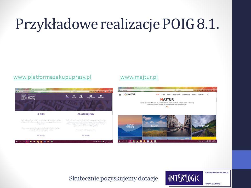 Przykładowe realizacje POIG 8.1. Skutecznie pozyskujemy dotacje www.platformazakupuprasy.plwww.majtur.pl