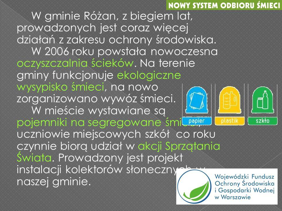 W gminie Różan, z biegiem lat, prowadzonych jest coraz więcej działań z zakresu ochrony środowiska. W 2006 roku powstała nowoczesna oczyszczalnia ście