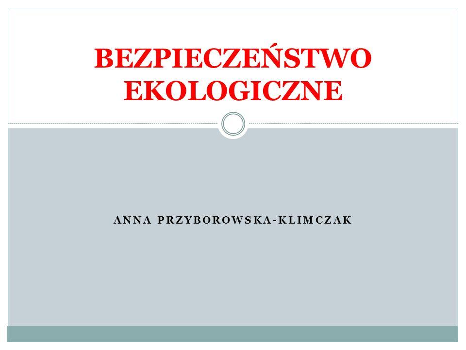 ANNA PRZYBOROWSKA-KLIMCZAK BEZPIECZEŃSTWO EKOLOGICZNE