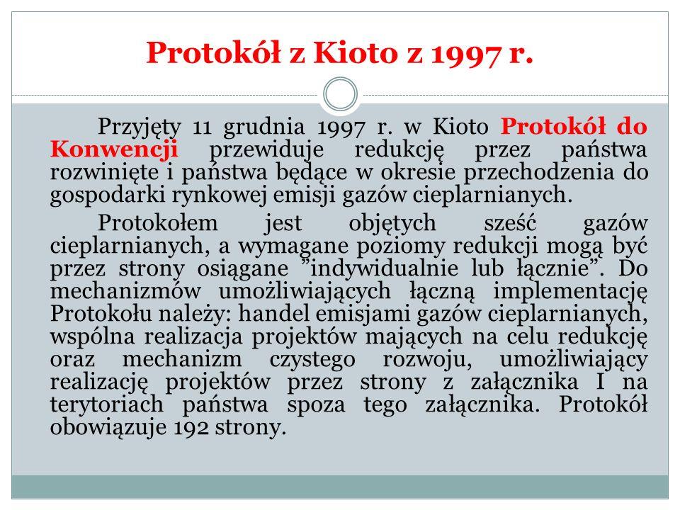 Protokół z Kioto z 1997 r. Przyjęty 11 grudnia 1997 r. w Kioto Protokół do Konwencji przewiduje redukcję przez państwa rozwinięte i państwa będące w o