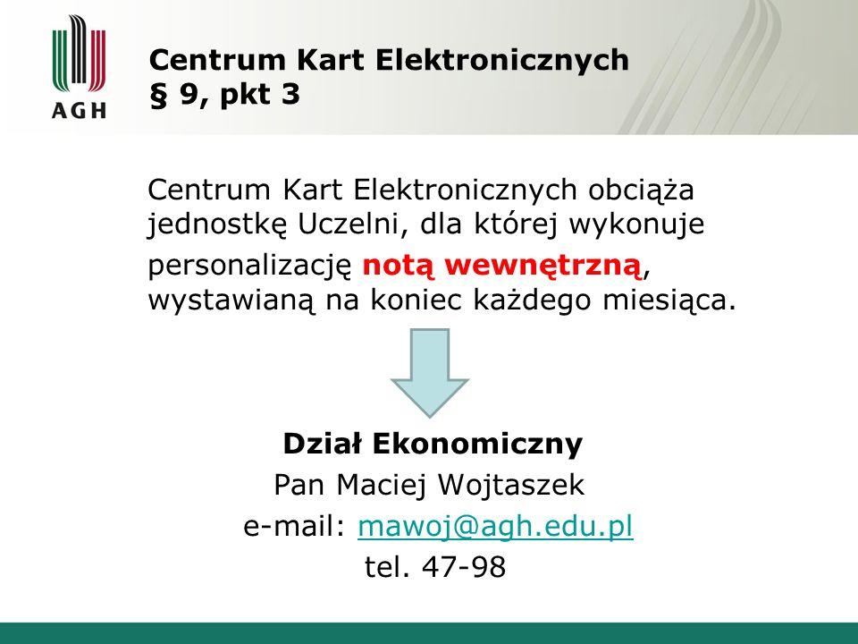 Centrum Kart Elektronicznych § 9, pkt 3 Centrum Kart Elektronicznych obciąża jednostkę Uczelni, dla której wykonuje personalizację notą wewnętrzną, wystawianą na koniec każdego miesiąca.