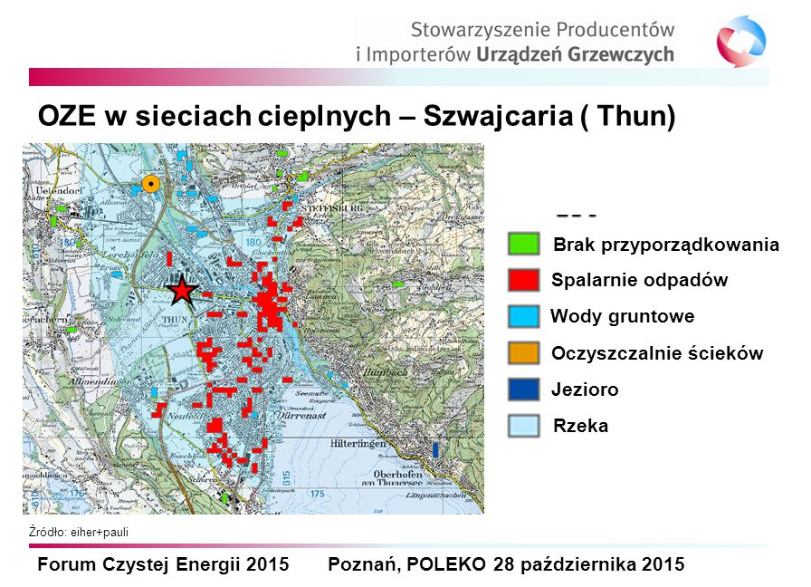 Forum Czystej Energii 2015 Poznań, POLEKO 28 października 2015 OZE w sieciach cieplnych – Szwajcaria ( Thun) Źródło: eiher+pauli Brak przyporządkowani