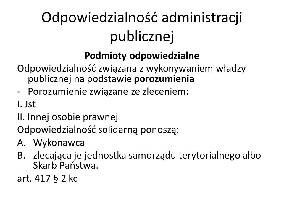 Odpowiedzialność administracji publicznej Podmioty odpowiedzialne Odpowiedzialność związana z wykonywaniem władzy publicznej na podstawie porozumienia -Porozumienie związane ze zleceniem: I.