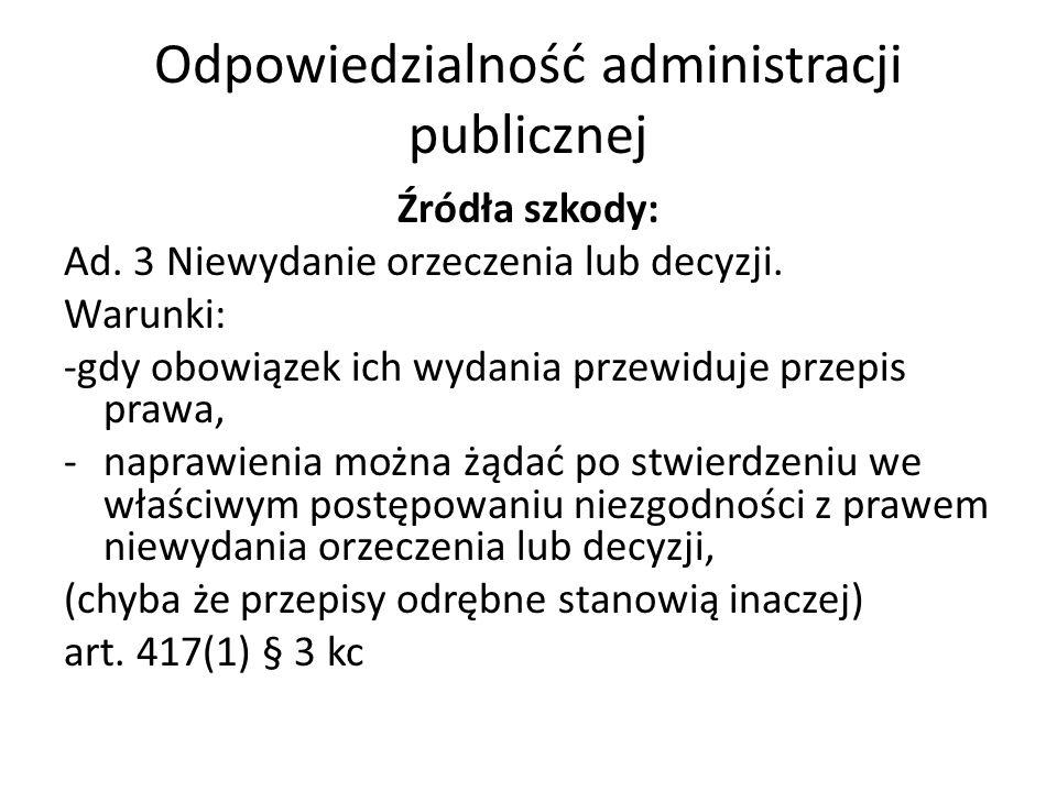 Odpowiedzialność administracji publicznej Źródła szkody: Ad.