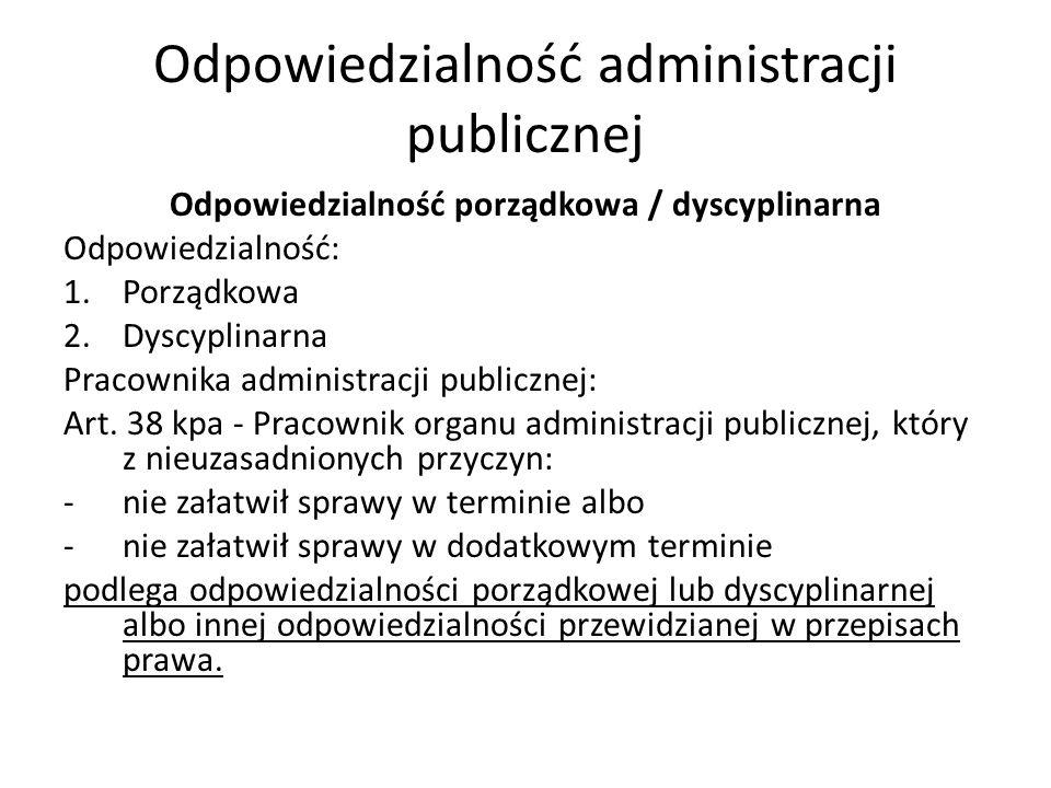 Odpowiedzialność administracji publicznej Odpowiedzialność porządkowa / dyscyplinarna Odpowiedzialność: 1.Porządkowa 2.Dyscyplinarna Pracownika administracji publicznej: Art.