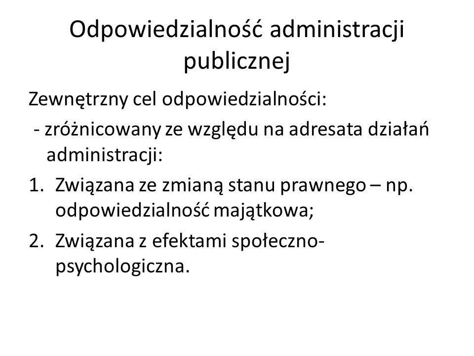 Odpowiedzialność administracji publicznej Zewnętrzny cel odpowiedzialności: - zróżnicowany ze względu na adresata działań administracji: 1.Związana ze zmianą stanu prawnego – np.