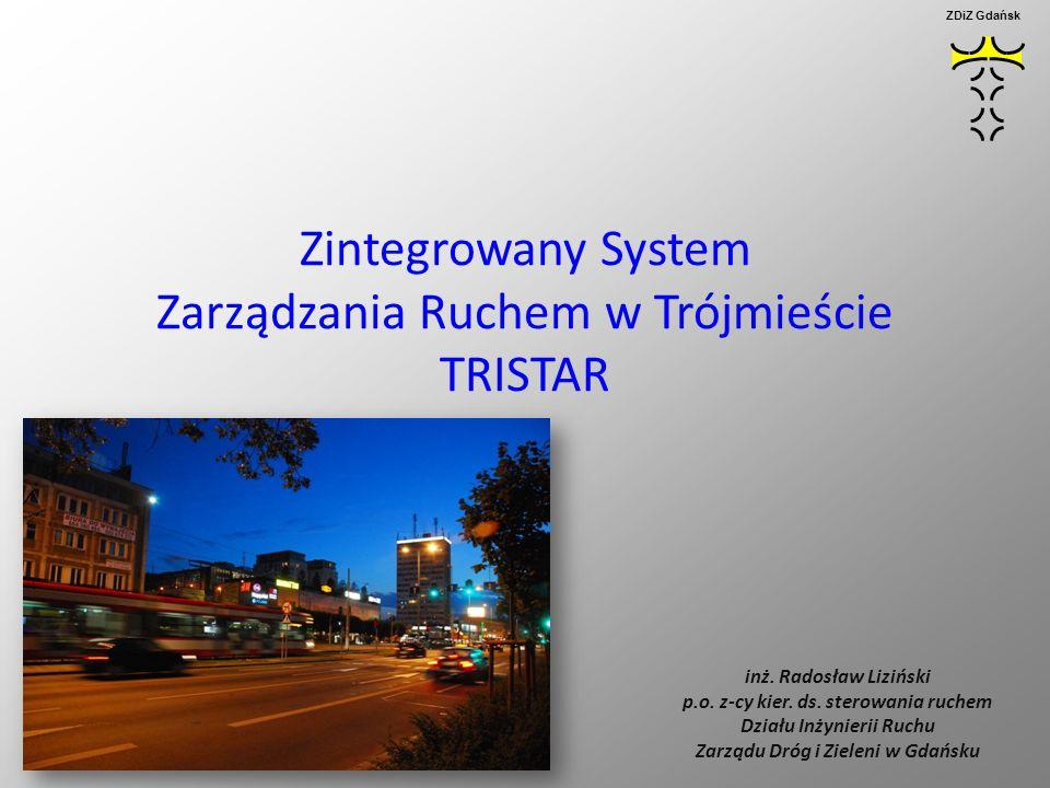 Zintegrowany System Zarządzania Ruchem w Trójmieście TRISTAR inż. Radosław Liziński p.o. z-cy kier. ds. sterowania ruchem Działu Inżynierii Ruchu Zarz