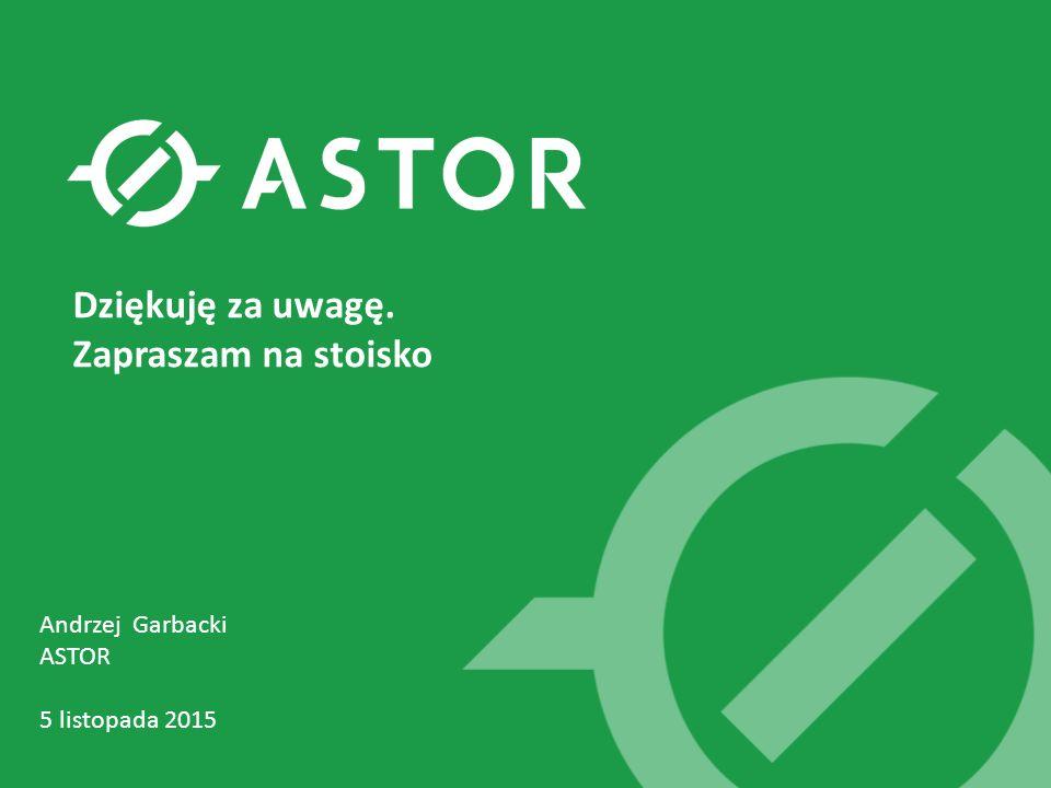 Andrzej Garbacki ASTOR 5 listopada 2015 Dziękuję za uwagę. Zapraszam na stoisko