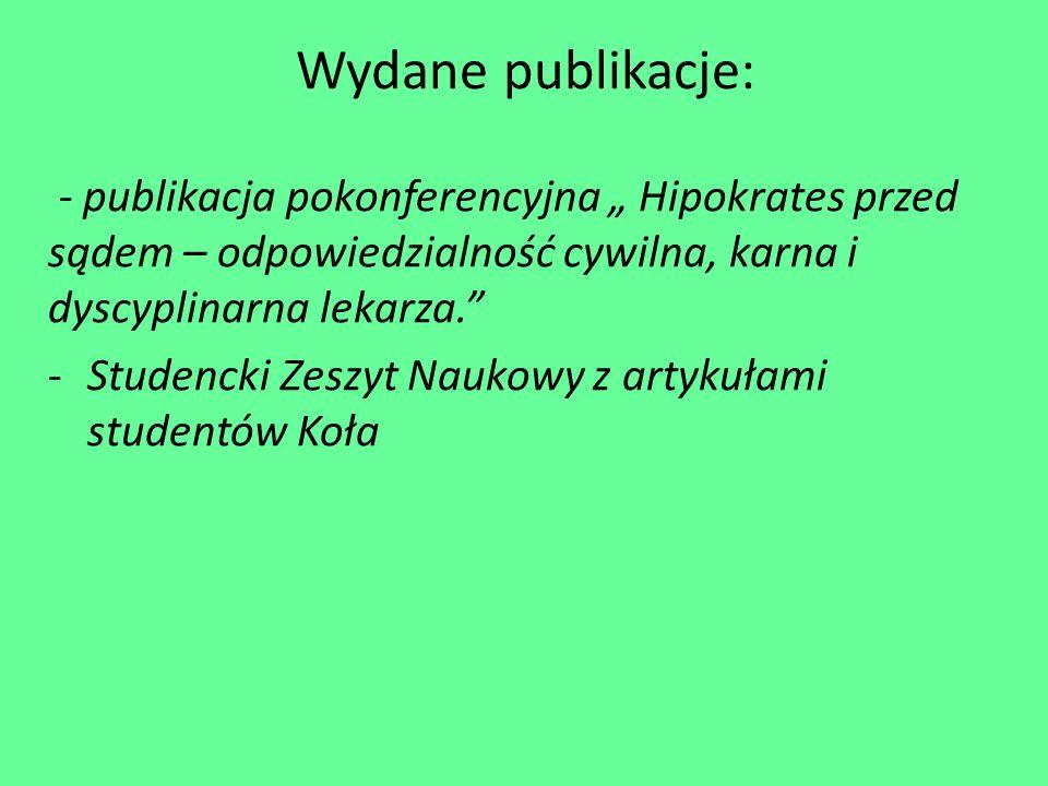 """Wydane publikacje: - publikacja pokonferencyjna """" Hipokrates przed sądem – odpowiedzialność cywilna, karna i dyscyplinarna lekarza. -Studencki Zeszyt Naukowy z artykułami studentów Koła"""