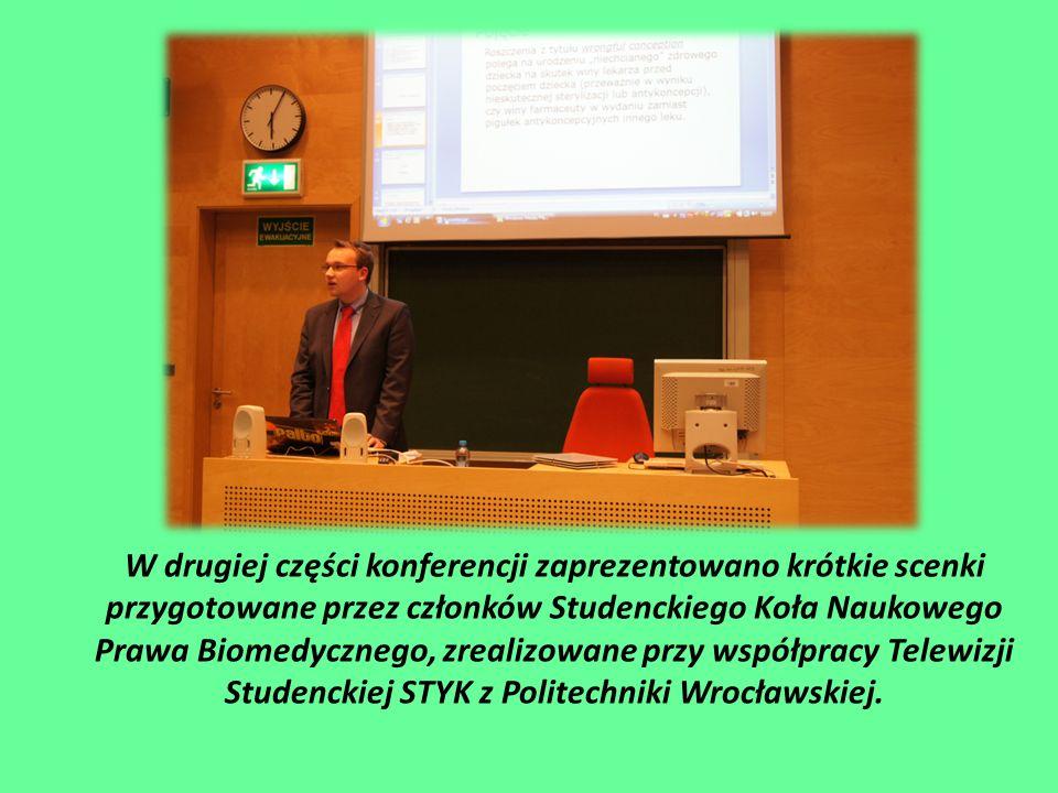 W drugiej części konferencji zaprezentowano krótkie scenki przygotowane przez członków Studenckiego Koła Naukowego Prawa Biomedycznego, zrealizowane przy współpracy Telewizji Studenckiej STYK z Politechniki Wrocławskiej.