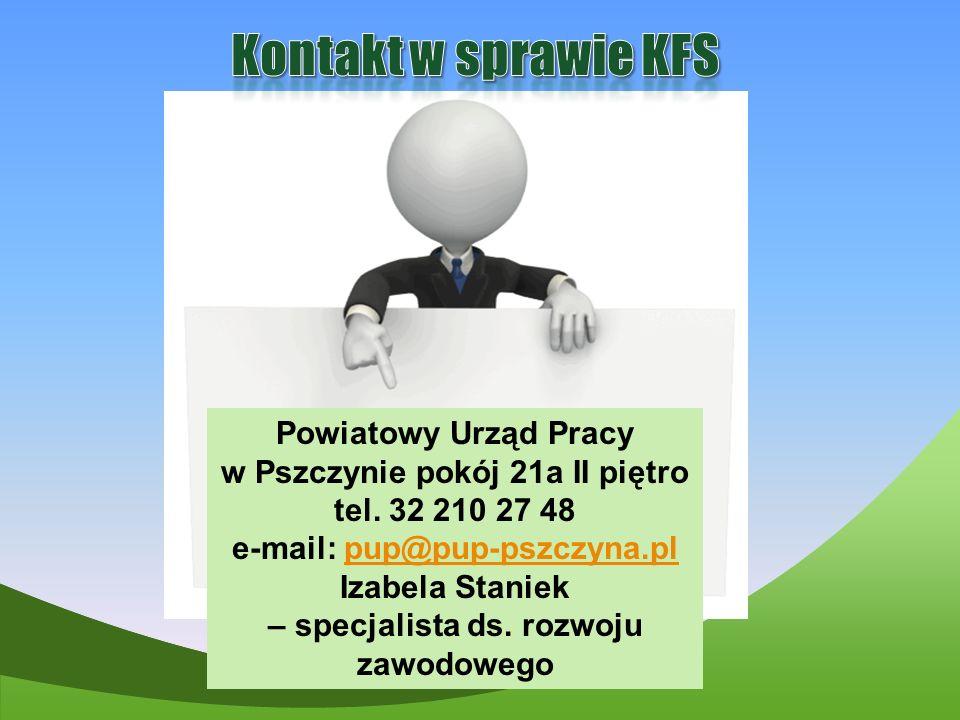 Powiatowy Urząd Pracy w Pszczynie pokój 21a II piętro tel. 32 210 27 48 e-mail: pup@pup-pszczyna.plpup@pup-pszczyna.pl Izabela Staniek – specjalista d