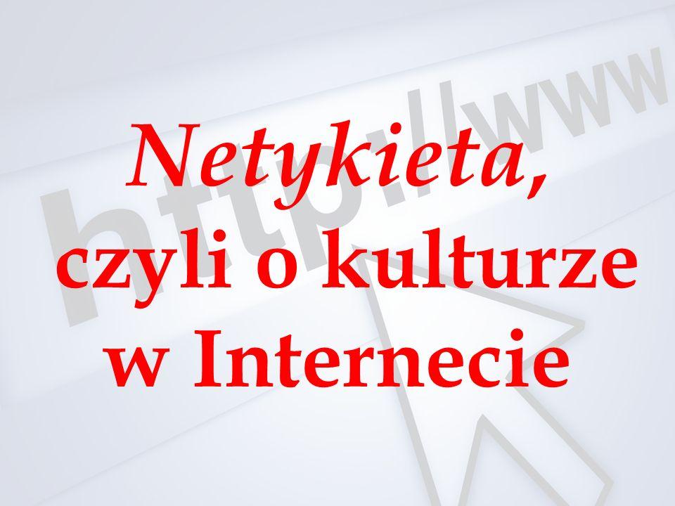 Netykieta Zasady przyzwoitego zachowania w Internecie.