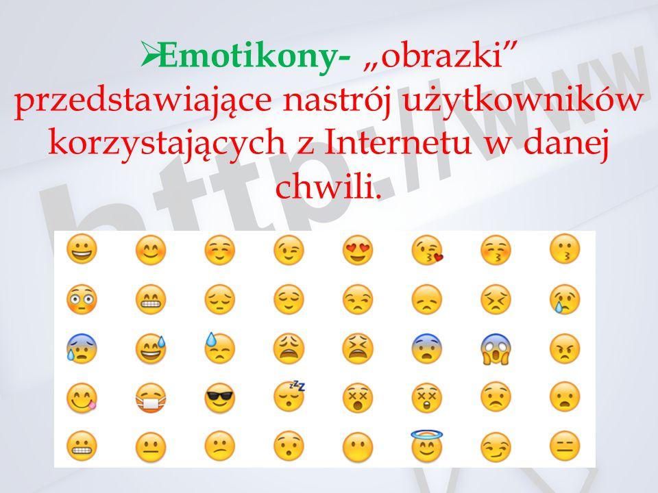 """ Emotikony- """"obrazki przedstawiające nastrój użytkowników korzystających z Internetu w danej chwili."""