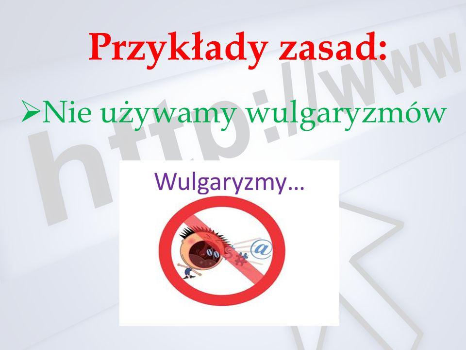  Nie używamy wulgaryzmów Przykłady zasad: