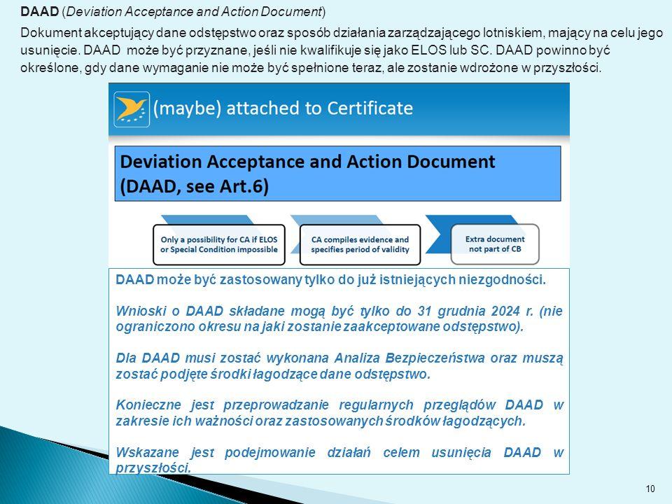 10 DAAD (Deviation Acceptance and Action Document) Dokument akceptujący dane odstępstwo oraz sposób działania zarządzającego lotniskiem, mający na celu jego usunięcie.