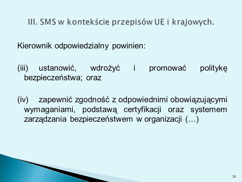 Kierownik odpowiedzialny powinien: (iii) ustanowić, wdrożyć i promować politykę bezpieczeństwa; oraz (iv) zapewnić zgodność z odpowiednimi obowiązującymi wymaganiami, podstawą certyfikacji oraz systemem zarządzania bezpieczeństwem w organizacji (…) 34