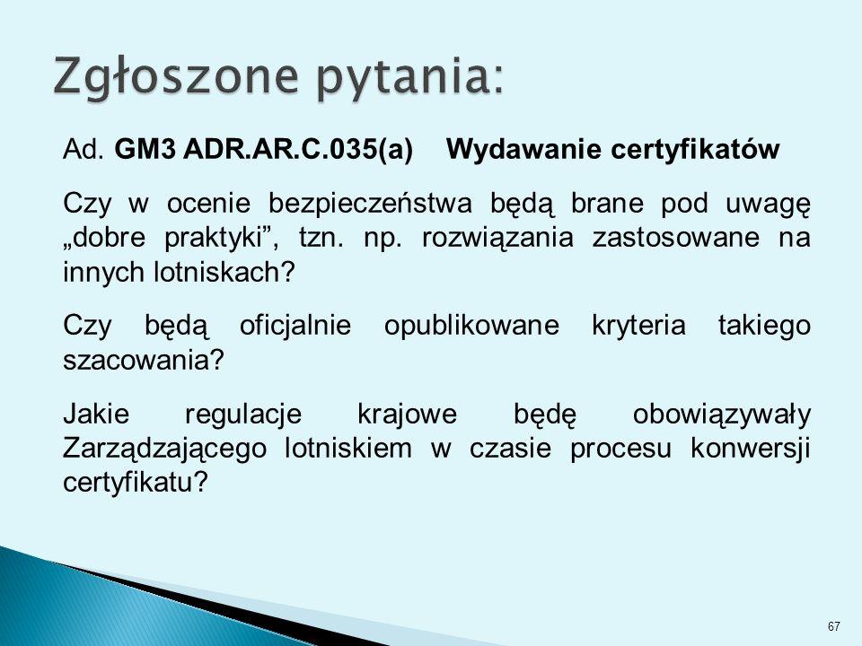 """Ad. GM3 ADR.AR.C.035(a) Wydawanie certyfikatów Czy w ocenie bezpieczeństwa będą brane pod uwagę """"dobre praktyki"""", tzn. np. rozwiązania zastosowane na"""