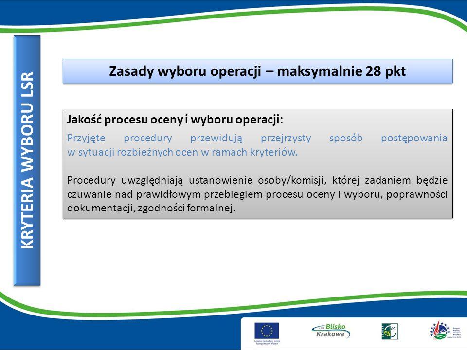 KRYTERIA WYBORU LSR Zasady wyboru operacji – maksymalnie 28 pkt Jakość procesu oceny i wyboru operacji: Przyjęte procedury przewidują przejrzysty sposób postępowania w sytuacji rozbieżnych ocen w ramach kryteriów.