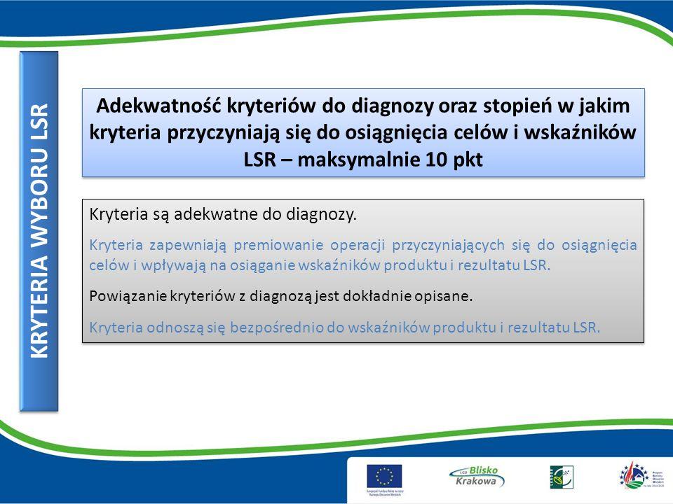 KRYTERIA WYBORU LSR Adekwatność kryteriów do diagnozy oraz stopień w jakim kryteria przyczyniają się do osiągnięcia celów i wskaźników LSR – maksymalnie 10 pkt Kryteria są adekwatne do diagnozy.