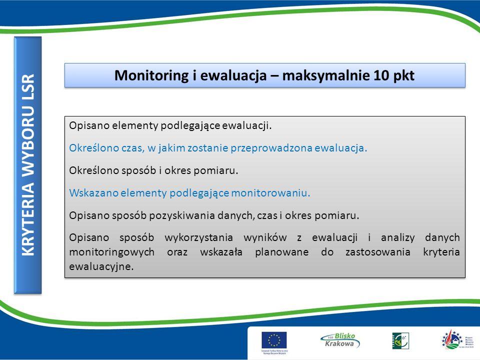 KRYTERIA WYBORU LSR Monitoring i ewaluacja – maksymalnie 10 pkt Opisano elementy podlegające ewaluacji.
