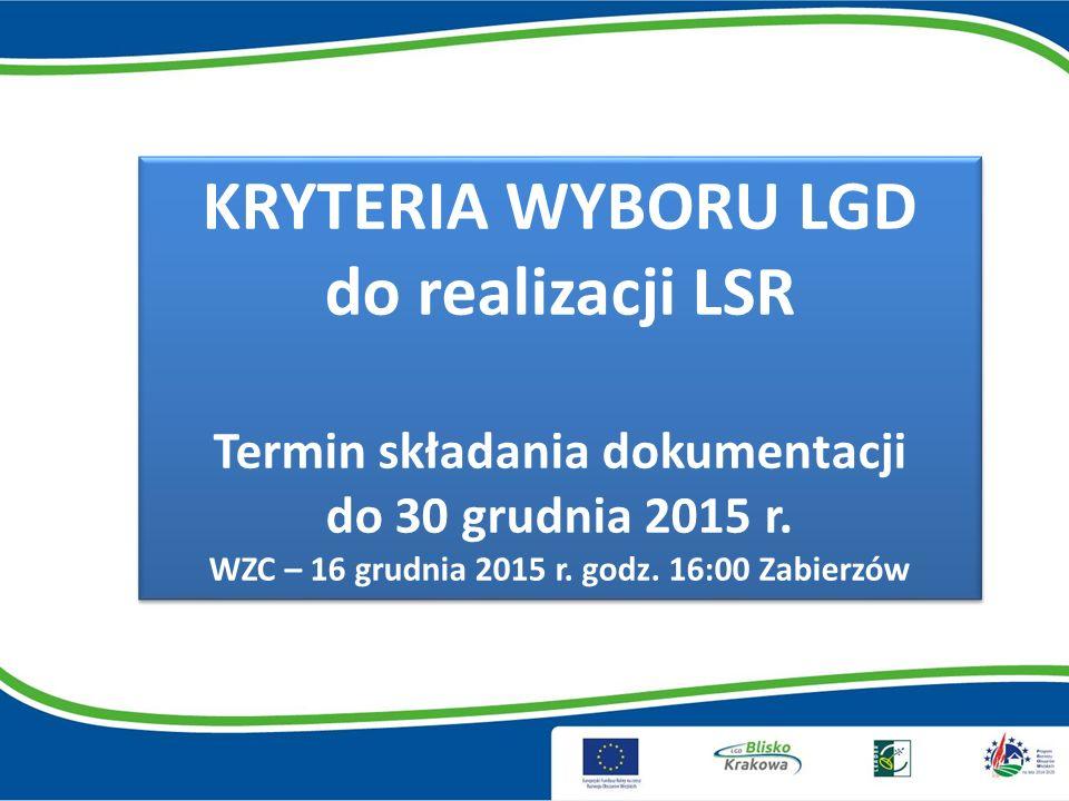 KRYTERIA WYBORU LGD do realizacji LSR Termin składania dokumentacji do 30 grudnia 2015 r.