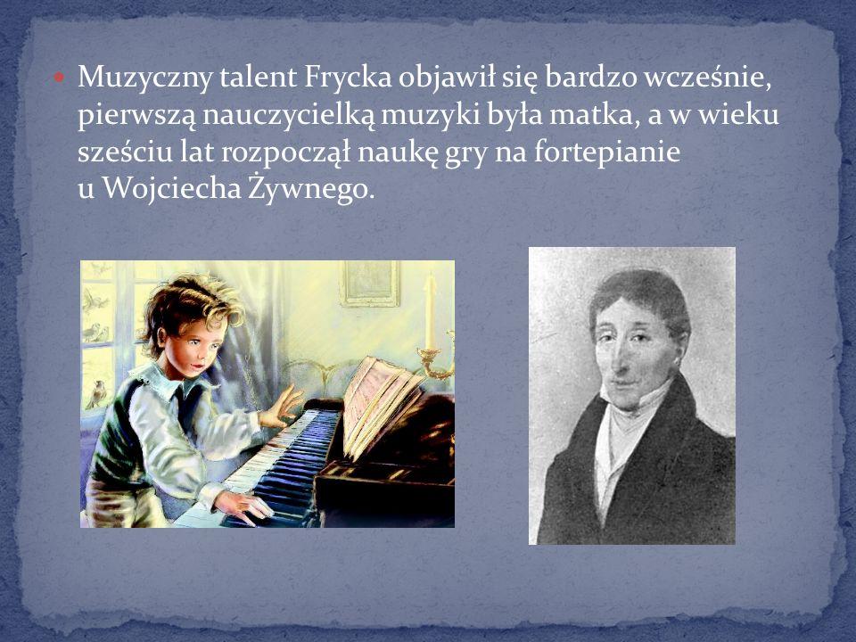 Muzyczny talent Frycka objawił się bardzo wcześnie, pierwszą nauczycielką muzyki była matka, a w wieku sześciu lat rozpoczął naukę gry na fortepianie