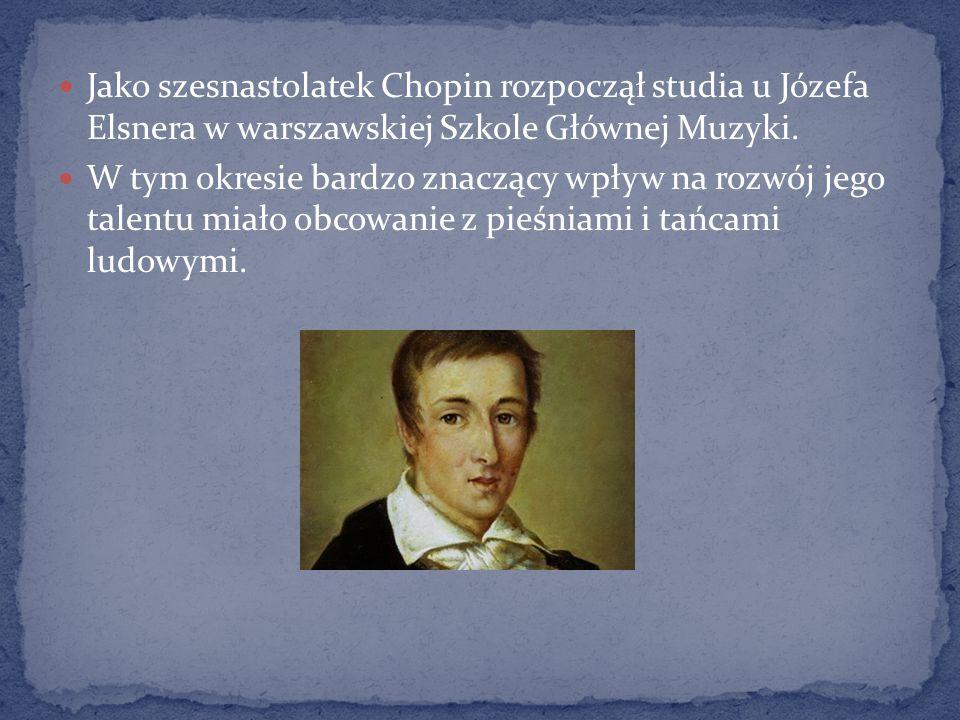 Jako szesnastolatek Chopin rozpoczął studia u Józefa Elsnera w warszawskiej Szkole Głównej Muzyki. W tym okresie bardzo znaczący wpływ na rozwój jego