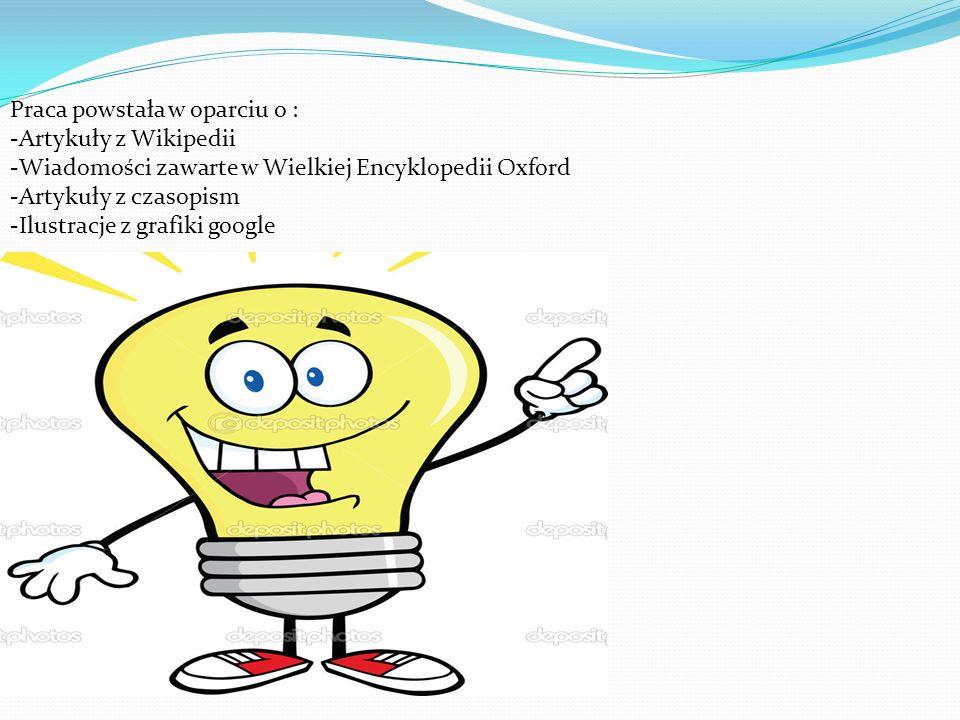 Praca powstała w oparciu o : -Artykuły z Wikipedii -Wiadomości zawarte w Wielkiej Encyklopedii Oxford -Artykuły z czasopism -Ilustracje z grafiki google