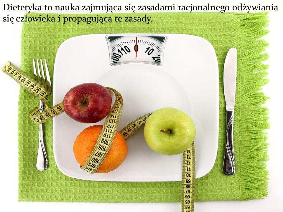 Dietetyka to nauka zajmująca się zasadami racjonalnego odżywiania się człowieka i propagująca te zasady.