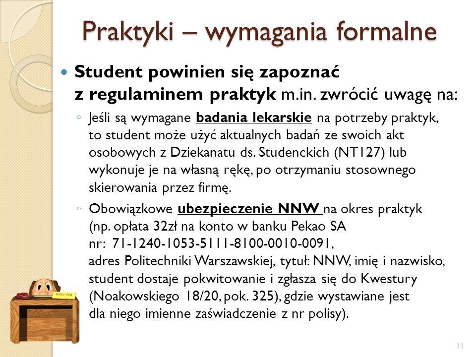 Praktyki – wymagania formalne Student powinien się zapoznać z regulaminem praktyk m.in. zwrócić uwagę na: ◦ Jeśli są wymagane badania lekarskie na pot