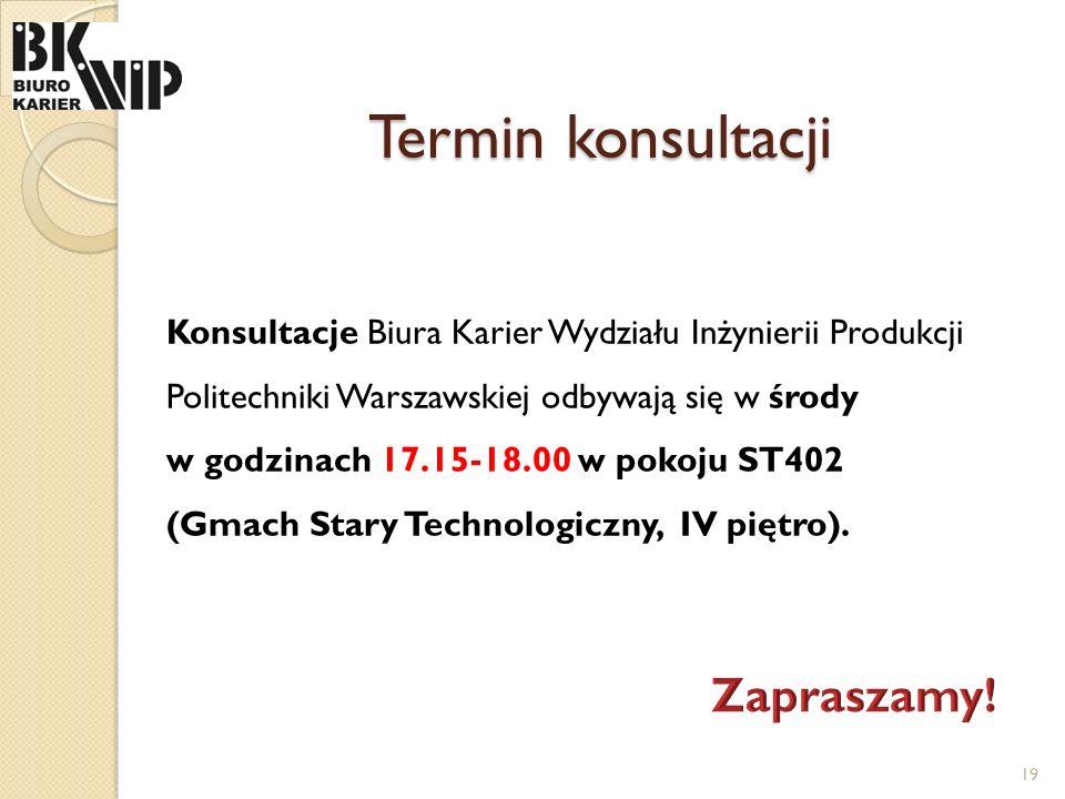 Termin konsultacji Konsultacje Biura Karier Wydziału Inżynierii Produkcji Politechniki Warszawskiej odbywają się w środy w godzinach 17.15-18.00 w pok
