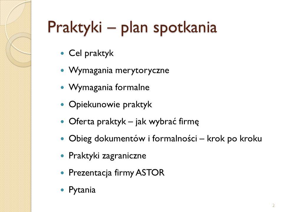 Praktyki – dwa przypadki 1) Praktyki odbywają się na podstawie porozumienia PW z podmiotem zewnętrznym (Firmą) – większość przypadków.