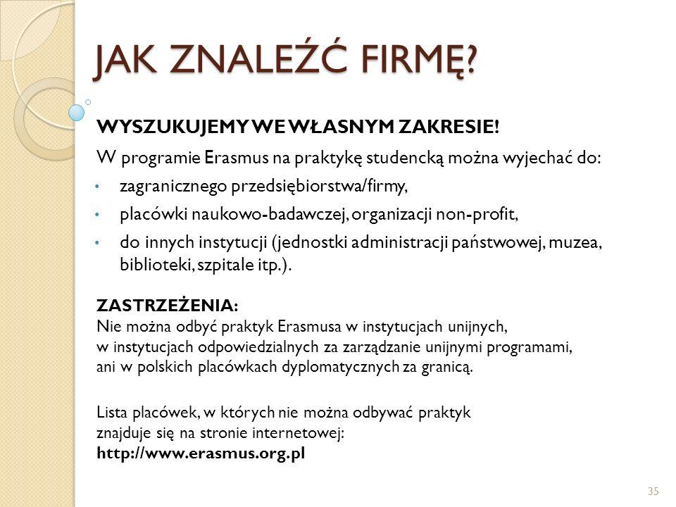 JAK ZNALEŹĆ FIRMĘ? WYSZUKUJEMY WE WŁASNYM ZAKRESIE! W programie Erasmus na praktykę studencką można wyjechać do: zagranicznego przedsiębiorstwa/firmy,