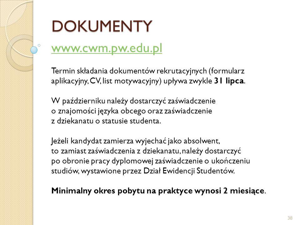 DOKUMENTY www.cwm.pw.edu.pl Termin składania dokumentów rekrutacyjnych (formularz aplikacyjny, CV, list motywacyjny) upływa zwykle 31 lipca. W paździe