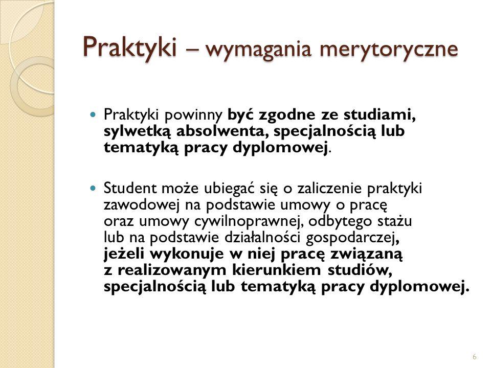 Praktyki – wymagania merytoryczne Praktyki powinny być zgodne ze studiami, sylwetką absolwenta, specjalnością lub tematyką pracy dyplomowej. Student m