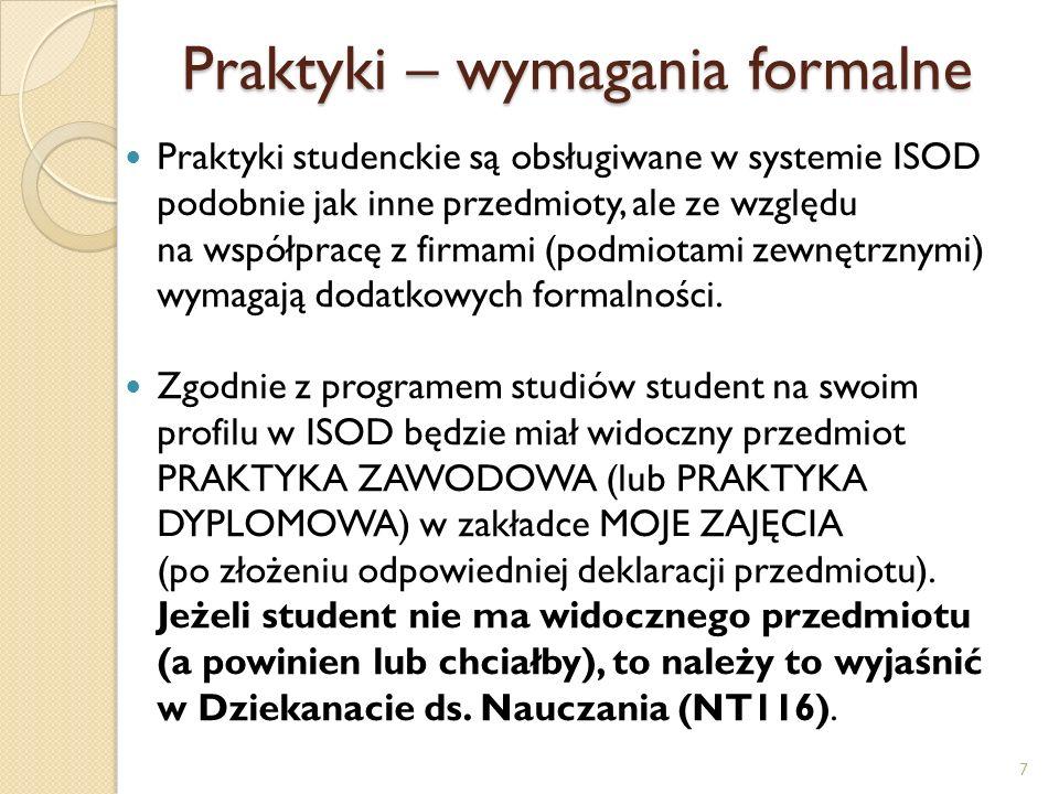 Praktyki – wymagania formalne Praktyki można wykonać tylko wtedy, kiedy jest się studentem.