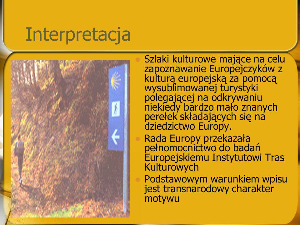 Interpretacja Szlaki kulturowe mające na celu zapoznawanie Europejczyków z kulturą europejską za pomocą wysublimowanej turystyki polegającej na odkryw