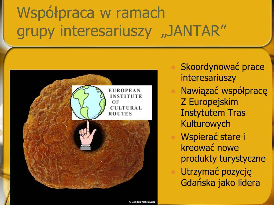 """Współpraca w ramach grupy interesariuszy """"JANTAR"""" Skoordynować prace interesariuszy Nawiązać współpracę Z Europejskim Instytutem Tras Kulturowych Wspi"""