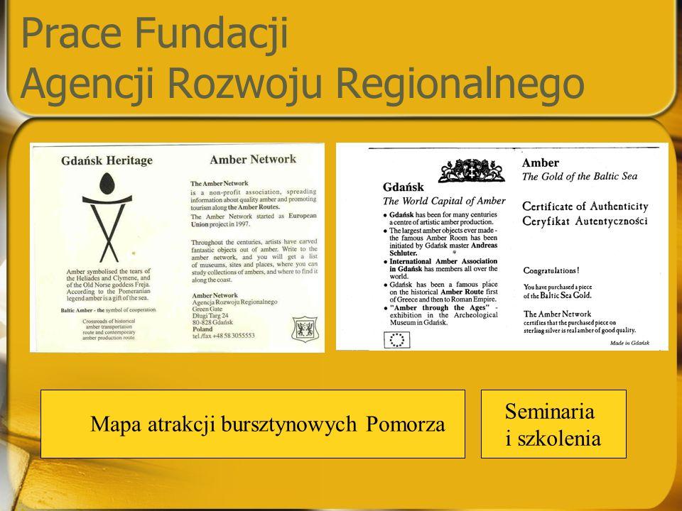 Prace Fundacji Agencji Rozwoju Regionalnego Mapa atrakcji bursztynowych Pomorza Seminaria i szkolenia