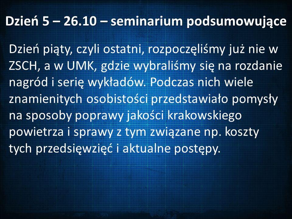 Dzień 5 – 26.10 – seminarium podsumowujące Dzień piąty, czyli ostatni, rozpoczęliśmy już nie w ZSCH, a w UMK, gdzie wybraliśmy się na rozdanie nagród