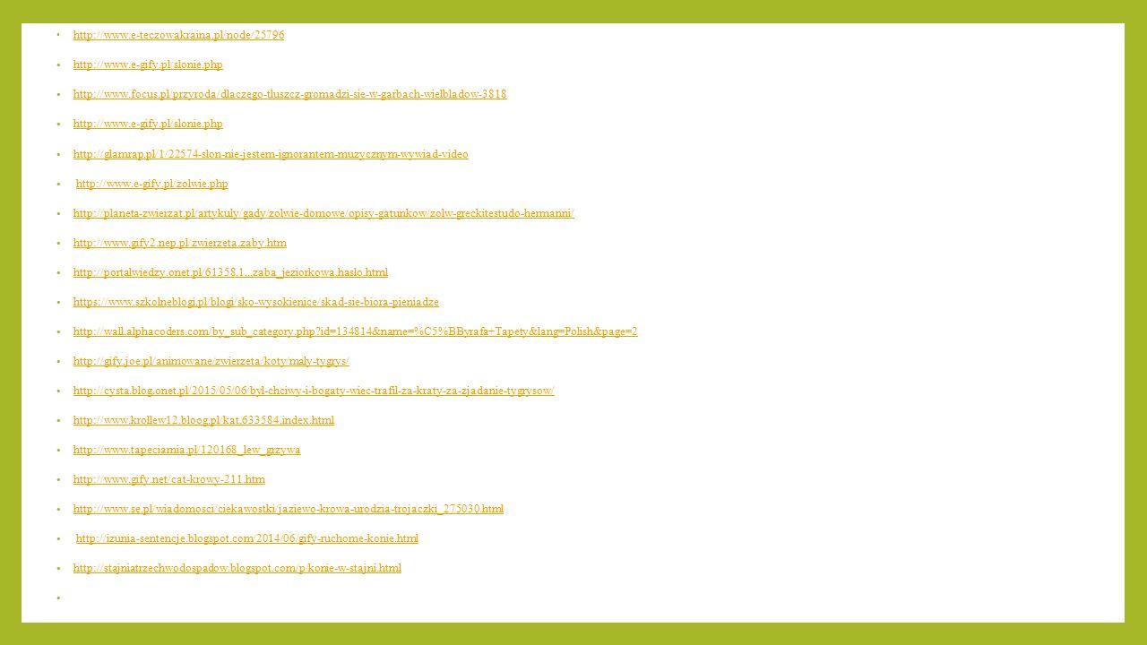 http://www.e-teczowakraina.pl/node/25796 http://www.e-gify.pl/slonie.php http://www.focus.pl/przyroda/dlaczego-tluszcz-gromadzi-sie-w-garbach-wielblad
