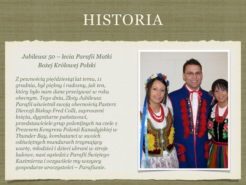 HISTORIA Jubileusz 50 – lecia Parafii Matki Bożej Królowej Polski Z pewnością pięćdziesiąt lat temu, 11 grudnia, był piękny i radosny, jak ten, który było nam dane przeżywać w roku obecnym.
