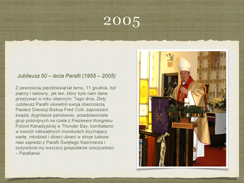 2005 Jubileusz 50 – lecia Parafii (1955 – 2005) Z pewnością pięćdziesiąt lat temu, 11 grudnia, był piękny i radosny, jak ten, który było nam dane przeżywać w roku obecnym.