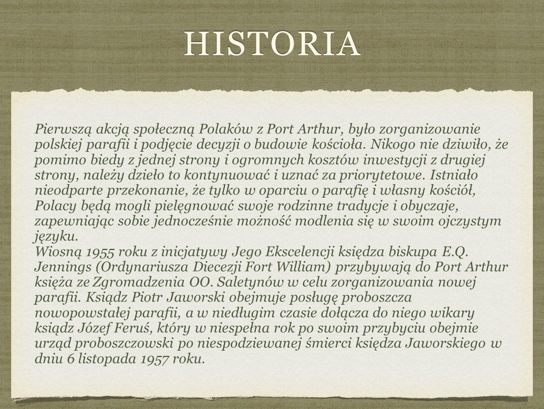 HISTORIA Pierwszą akcją społeczną Polaków z Port Arthur, było zorganizowanie polskiej parafii i podjęcie decyzji o budowie kościoła.