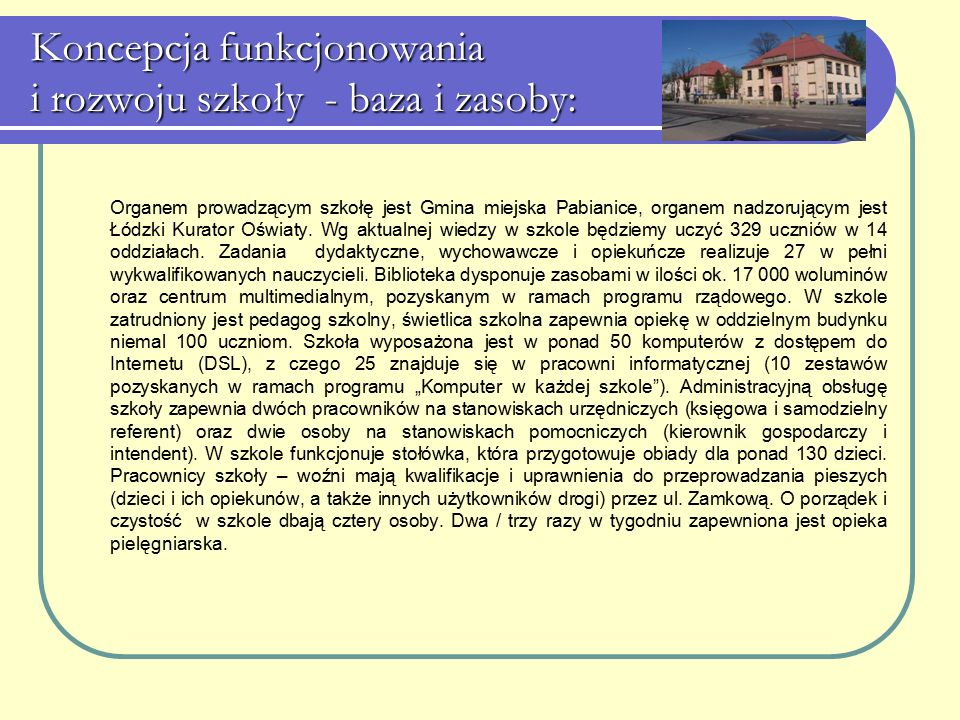 Koncepcja funkcjonowania i rozwoju szkoły - baza i zasoby: Organem prowadzącym szkołę jest Gmina miejska Pabianice, organem nadzorującym jest Łódzki K