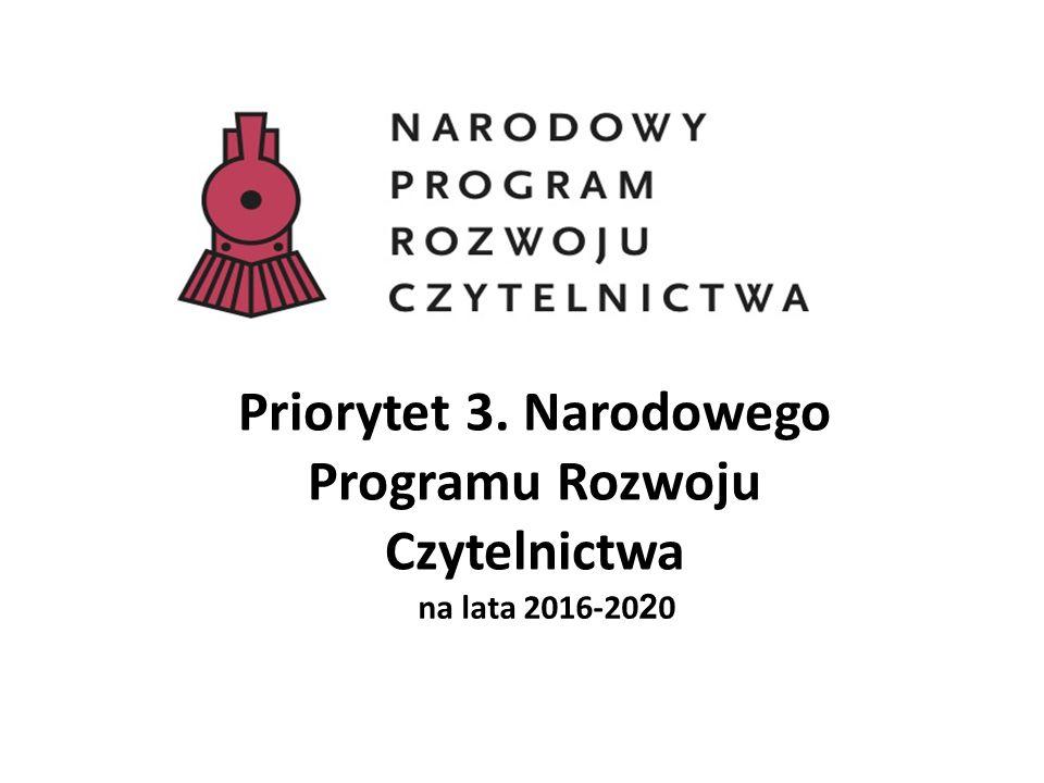Priorytet 3. Narodowego Programu Rozwoju Czytelnictwa na lata 2016-20 2 0