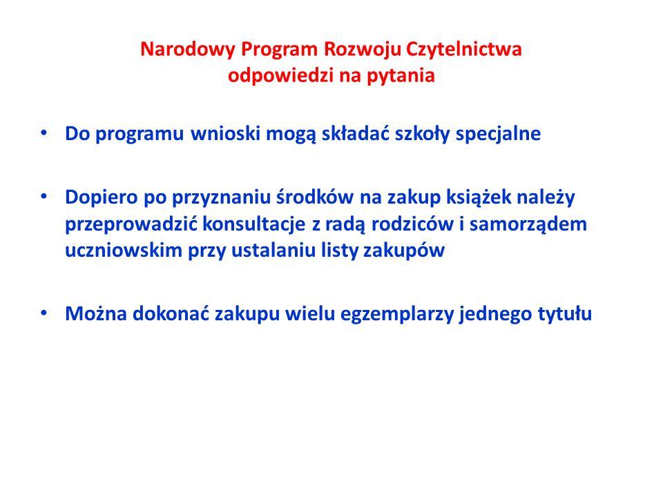 Narodowy Program Rozwoju Czytelnictwa odpowiedzi na pytania Do programu wnioski mogą składać szkoły specjalne Dopiero po przyznaniu środków na zakup k